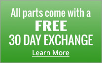 All parts come with a FREE 30 day exchange